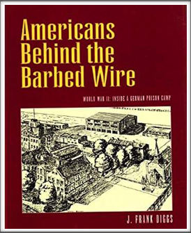 AMERICANS BEHIND THE BARBED WIRE - WORLD WAR II: INSIDE A GERMAN PRISON CAMP by Kriegy J. Frank Diggs