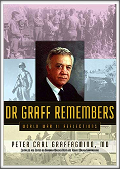 DR. GRAFF REMEMBERS - WORLD WAR II  REFLECTIONS by Kriegy Peter Carl Graffagnino, MD