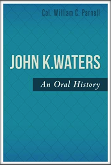 JOHN K. WATERS - AN ORAL HISTORY by Col. William C. Parnell