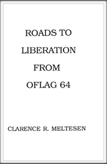 ROADS TO LIBERATION FROM OFLAG 64 by  Kriegy Clarence R. Meltesen