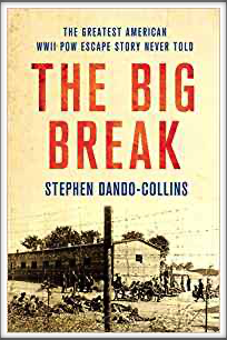THE BIG BREAK - THE GREATEST AMERICAN WWII ESCAPE STORY EVER TOLD by Stephen Dando-Collins