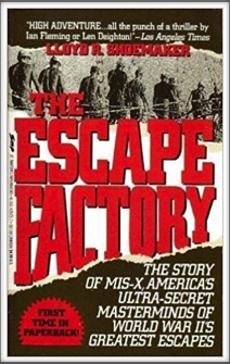 THE ESCAPE FACTORY - THE STORY OF MIS-X, AMERICA'S ULTRA SECRET MASTERMINDS OF WORLD WAR II'S GREATEST ESCAPES  by Lloyd R. Shoemaker