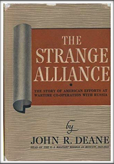 THE STRANGE ALLIANCE - THE STORY OF EFFORTS AT WARTIME  CO-OPERATION  WITH RUSSIA by John R. Deane